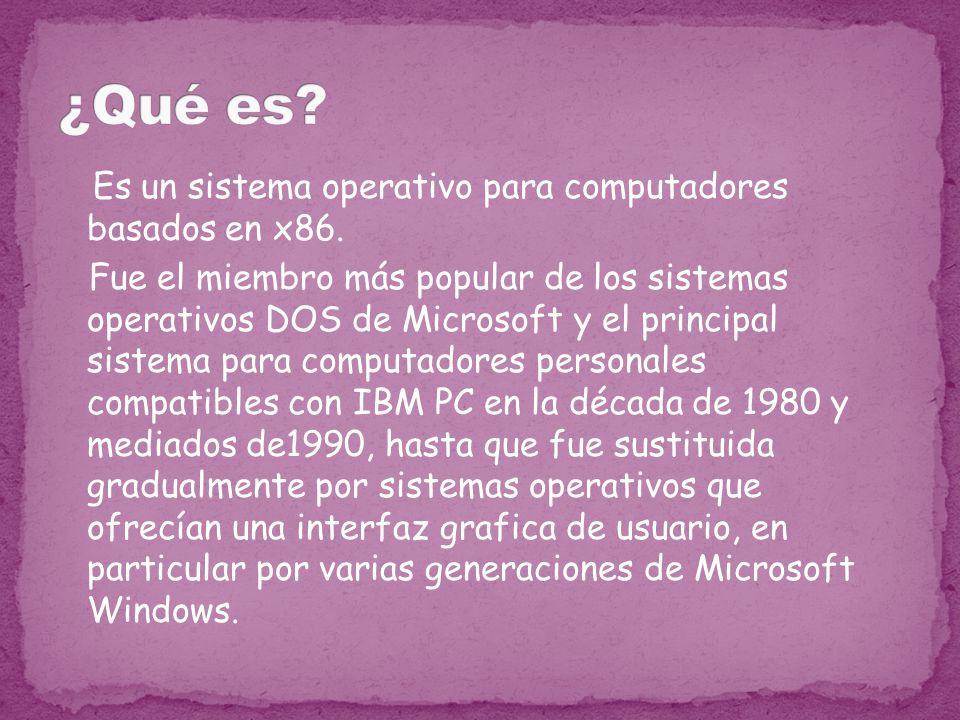 Es un sistema operativo para computadores basados en x86. Fue el miembro más popular de los sistemas operativos DOS de Microsoft y el principal sistem