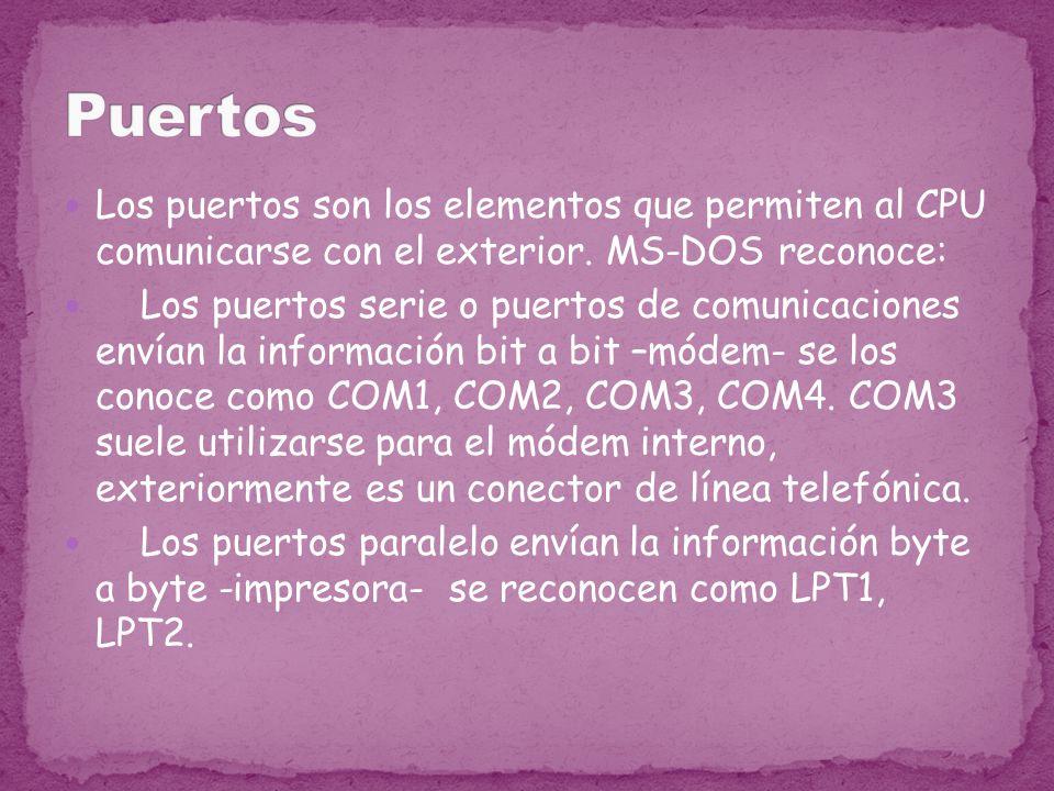 Los puertos son los elementos que permiten al CPU comunicarse con el exterior. MS-DOS reconoce: Los puertos serie o puertos de comunicaciones envían l