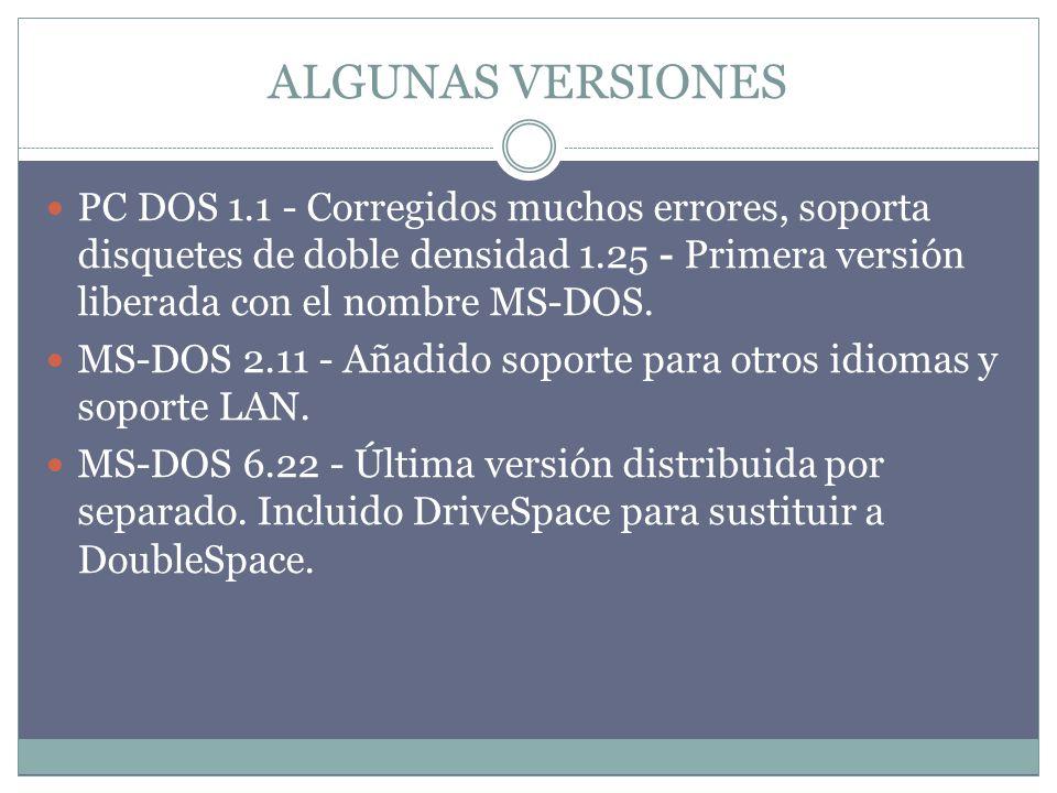 ALGUNAS VERSIONES PC DOS 1.1 - Corregidos muchos errores, soporta disquetes de doble densidad 1.25 - Primera versión liberada con el nombre MS-DOS. MS
