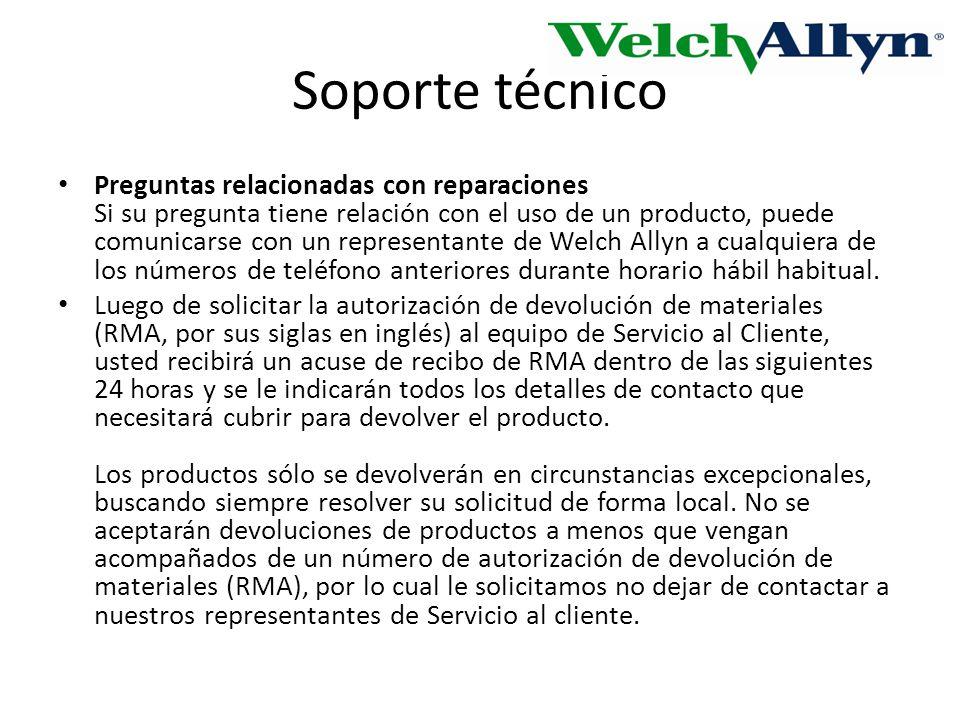 Soporte técnico Preguntas relacionadas con reparaciones Si su pregunta tiene relación con el uso de un producto, puede comunicarse con un representante de Welch Allyn a cualquiera de los números de teléfono anteriores durante horario hábil habitual.