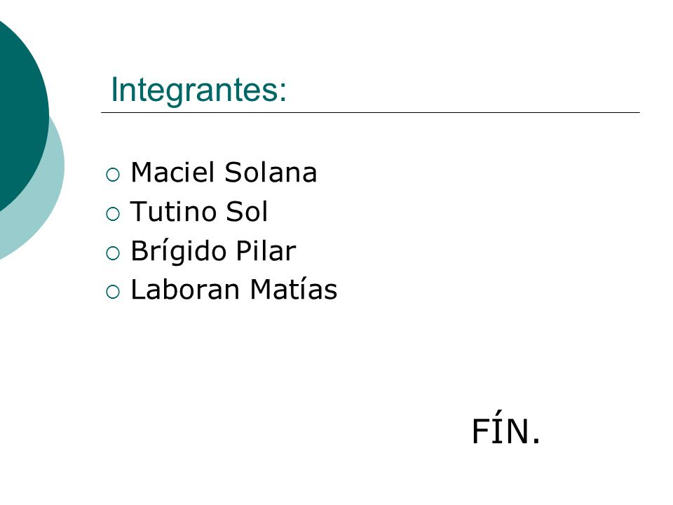 Integrantes: Maciel Solana Tutino Sol Brígido Pilar Laboran Matías FÍN.