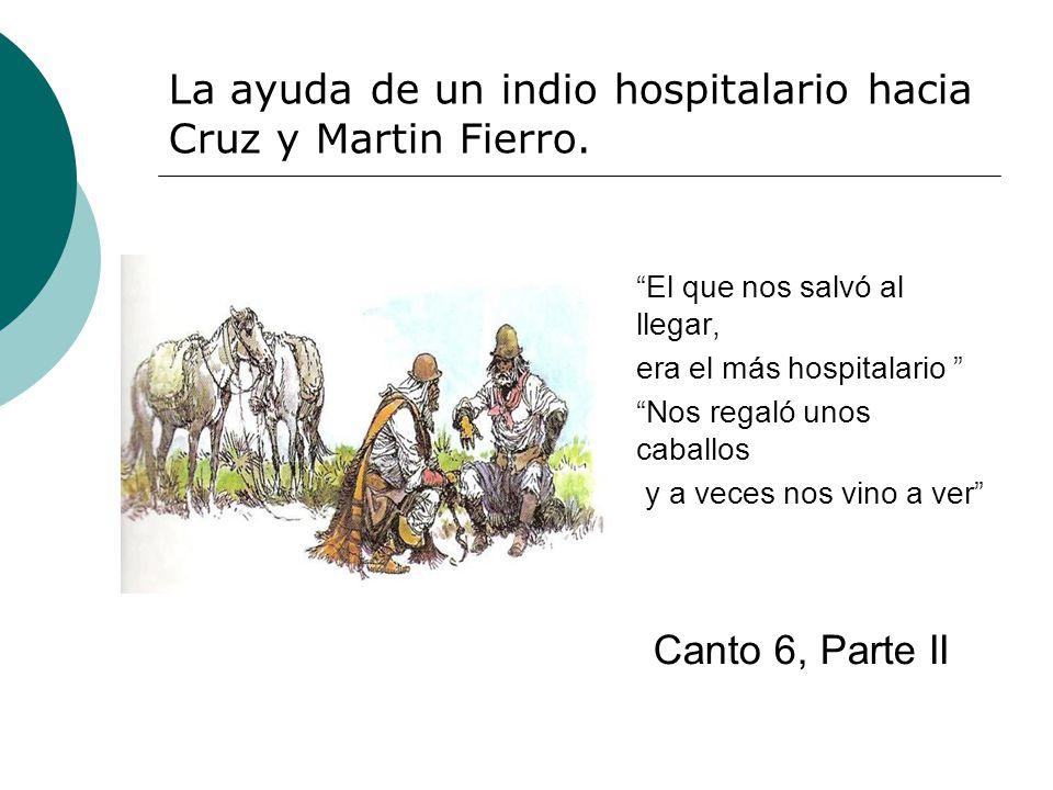 La ayuda de un indio hospitalario hacia Cruz y Martin Fierro. El que nos salvó al llegar, era el más hospitalario Nos regaló unos caballos y a veces n