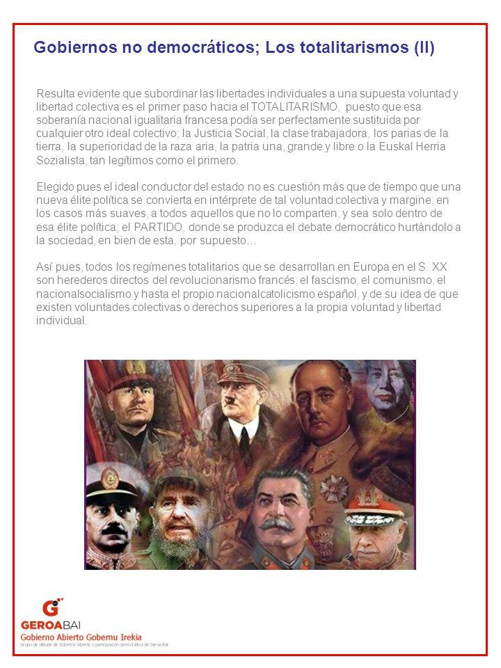 Gobiernos no democráticos; Los totalitarismos (II) Resulta evidente que subordinar las libertades individuales a una supuesta voluntad y libertad cole
