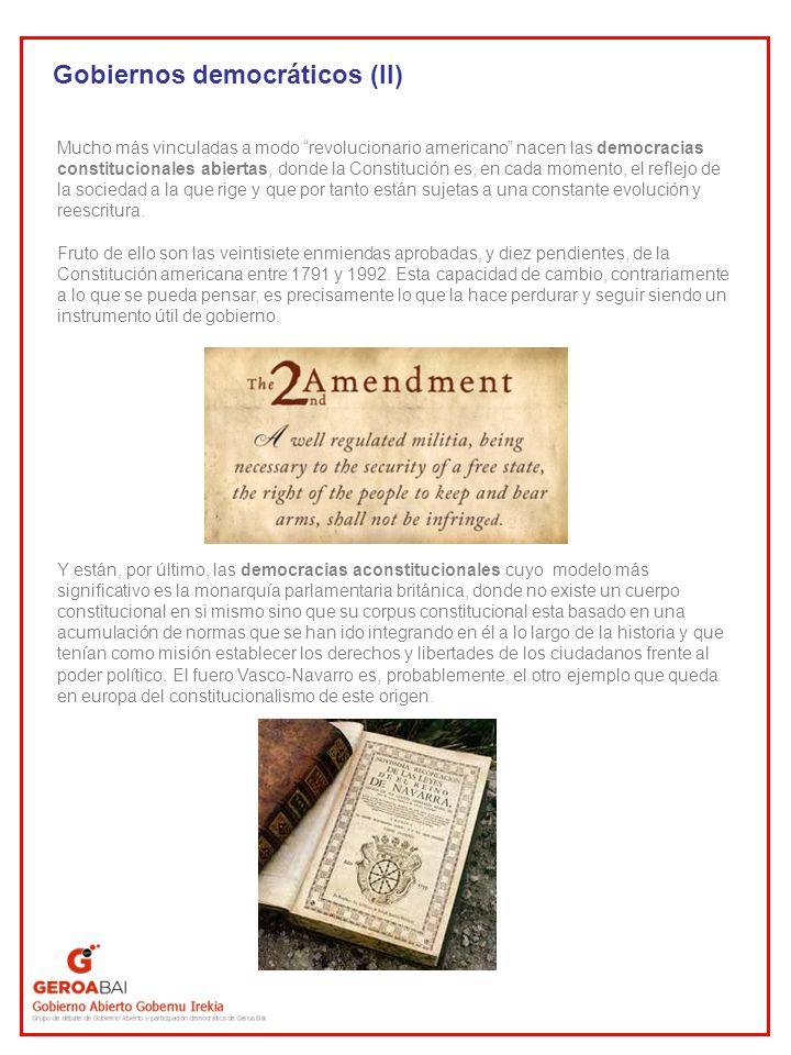 Gobiernos democráticos (II) Mucho más vinculadas a modo revolucionario americano nacen las democracias constitucionales abiertas, donde la Constitució
