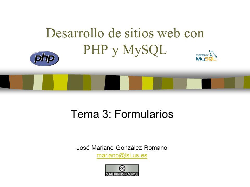 Desarrollo de sitios web con PHP y MySQL Tema 3: Formularios José Mariano González Romano mariano@lsi.us.es