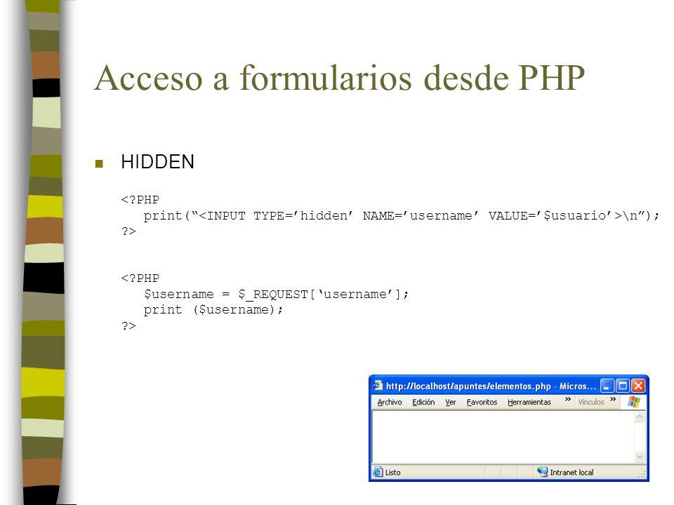 Acceso a formularios desde PHP n HIDDEN <?PHP print( \n); ?> <?PHP $username = $_REQUEST[username]; print ($username); ?>