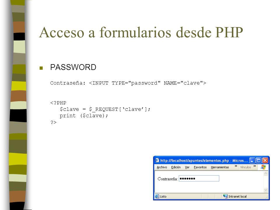 Acceso a formularios desde PHP n PASSWORD Contraseña: <?PHP $clave = $_REQUEST[clave]; print ($clave); ?>