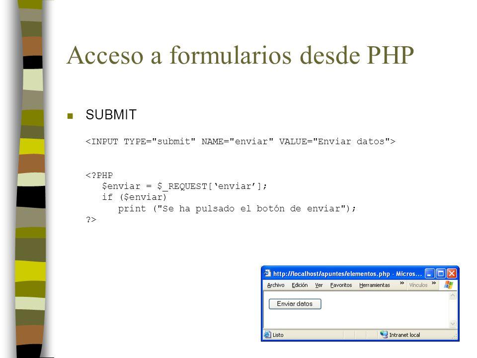 Acceso a formularios desde PHP n SUBMIT <?PHP $enviar = $_REQUEST[enviar]; if ($enviar) print ( Se ha pulsado el botón de enviar ); ?>