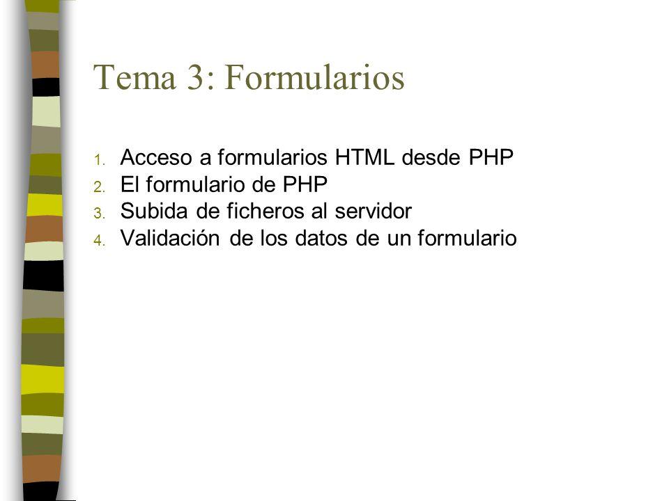 Tema 3: Formularios 1. Acceso a formularios HTML desde PHP 2. El formulario de PHP 3. Subida de ficheros al servidor 4. Validación de los datos de un