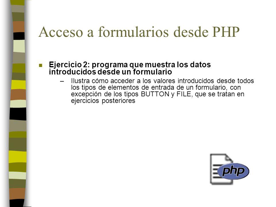 Acceso a formularios desde PHP n Ejercicio 2: programa que muestra los datos introducidos desde un formulario –Ilustra cómo acceder a los valores intr