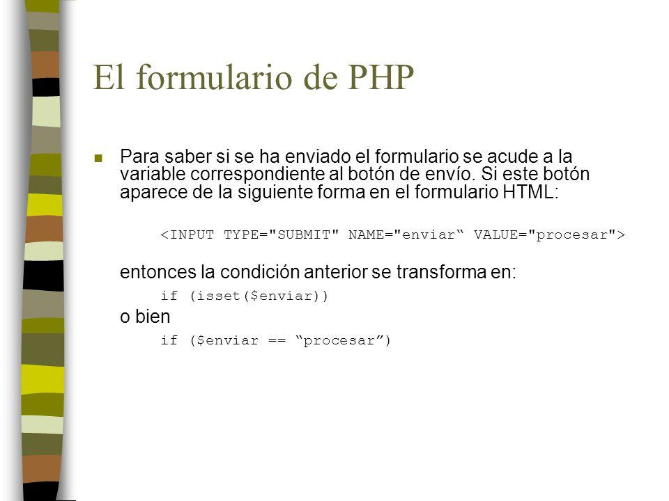 El formulario de PHP n Para saber si se ha enviado el formulario se acude a la variable correspondiente al botón de envío. Si este botón aparece de la
