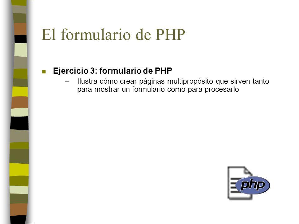 El formulario de PHP n Ejercicio 3: formulario de PHP –Ilustra cómo crear páginas multipropósito que sirven tanto para mostrar un formulario como para