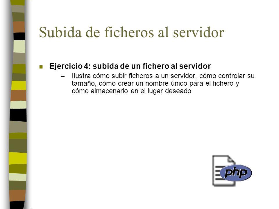 Subida de ficheros al servidor n Ejercicio 4: subida de un fichero al servidor –Ilustra cómo subir ficheros a un servidor, cómo controlar su tamaño, c