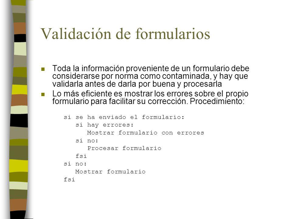 Validación de formularios n Toda la información proveniente de un formulario debe considerarse por norma como contaminada, y hay que validarla antes d
