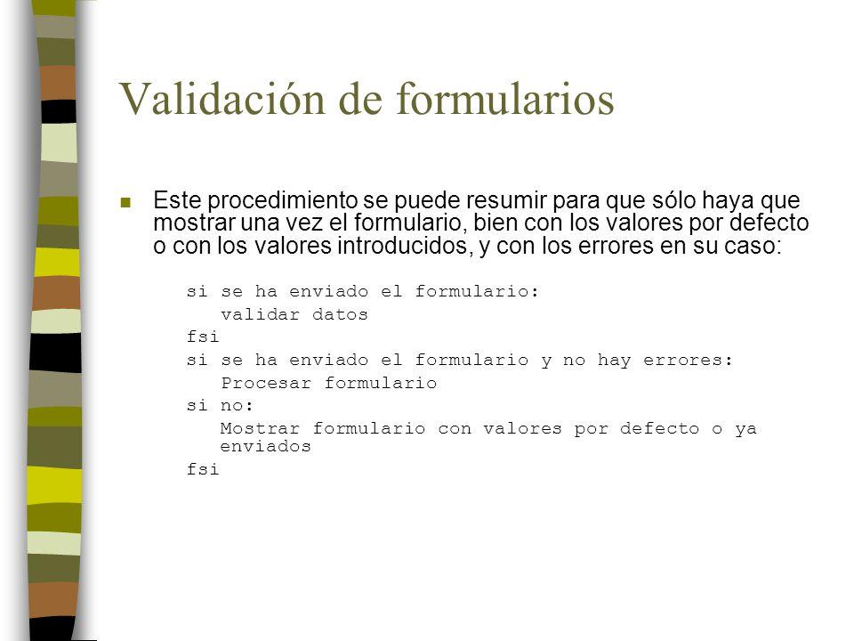 Validación de formularios n Este procedimiento se puede resumir para que sólo haya que mostrar una vez el formulario, bien con los valores por defecto