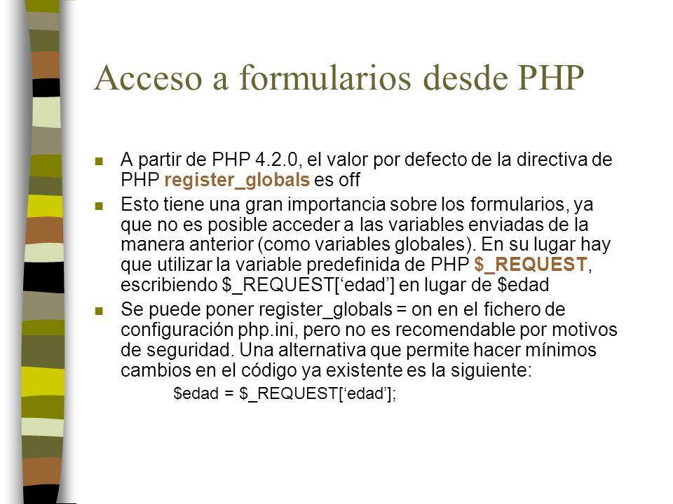 n A partir de PHP 4.2.0, el valor por defecto de la directiva de PHP register_globals es off n Esto tiene una gran importancia sobre los formularios,