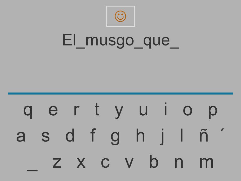 El_musgo_que _ z x c v b n m a s d f g h j l ñ ´ q e r t y u i o p