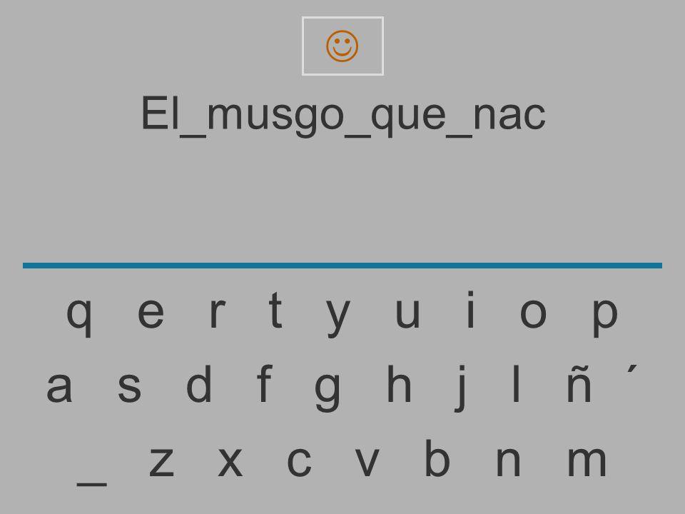 El_musgo_que_na _ z x c v b n m a s d f g h j l ñ ´ q e r t y u i o p