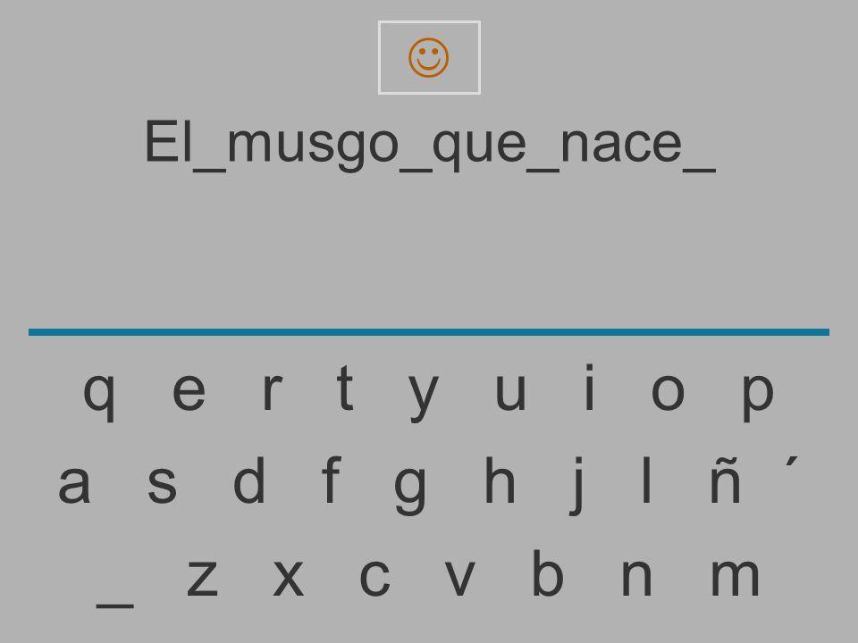 El_musgo_que_nace _ z x c v b n m a s d f g h j l ñ ´ q e r t y u i o p