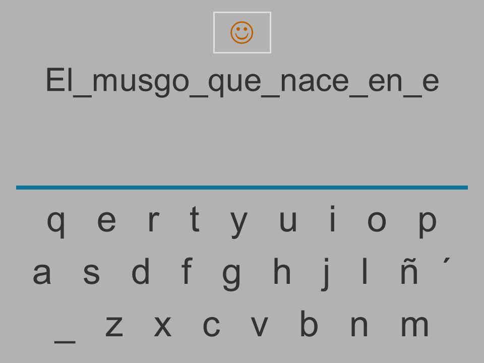 El_musgo_que_nace_en_ _ z x c v b n m a s d f g h j l ñ ´ q e r t y u i o p