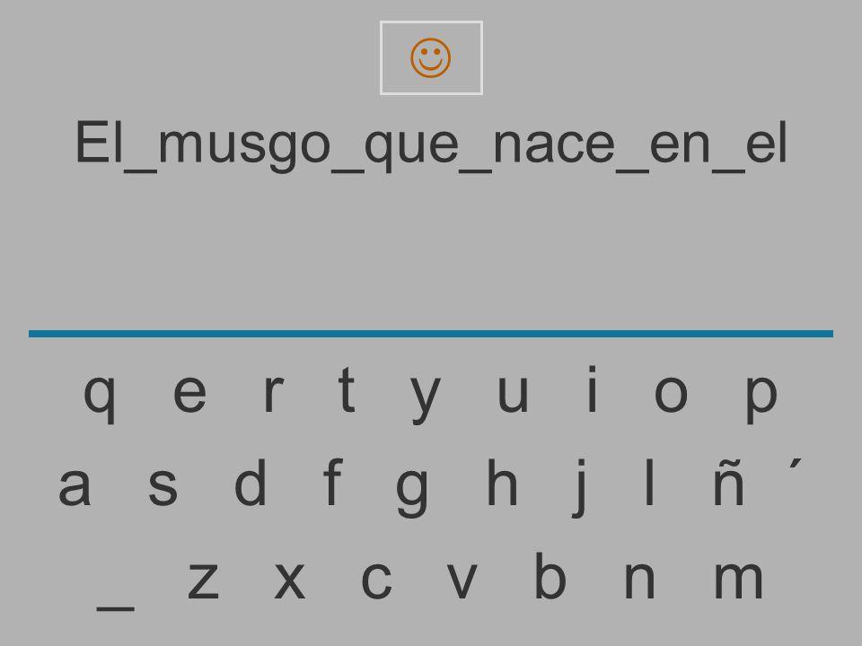 El_musgo_que_nace_en_e _ z x c v b n m a s d f g h j l ñ ´ q e r t y u i o p