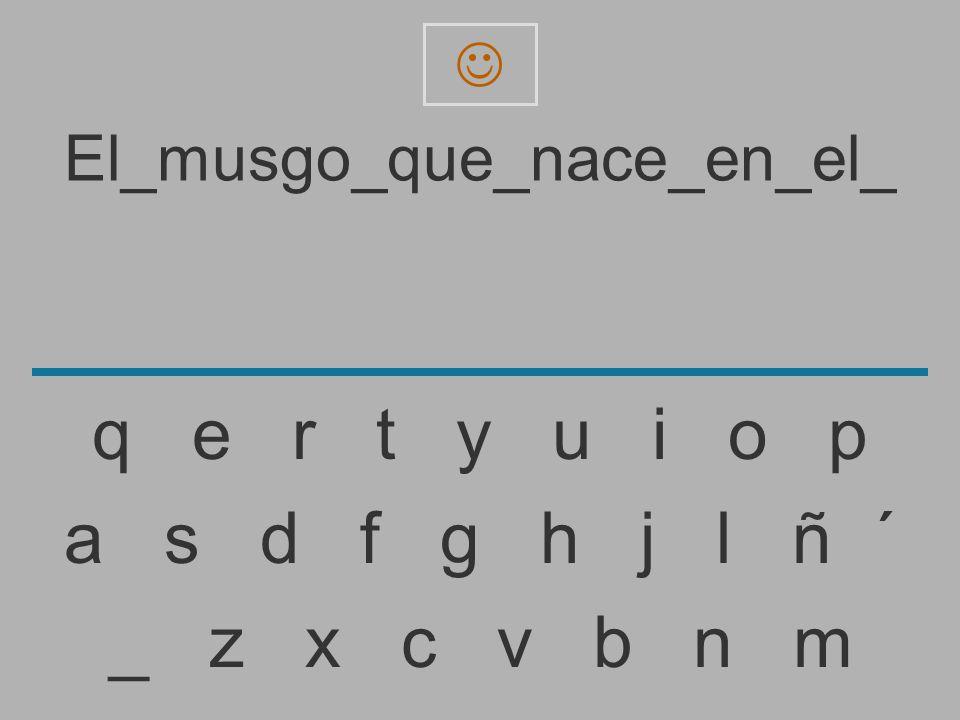El_musgo_que_nace_en_el _ z x c v b n m a s d f g h j l ñ ´ q e r t y u i o p