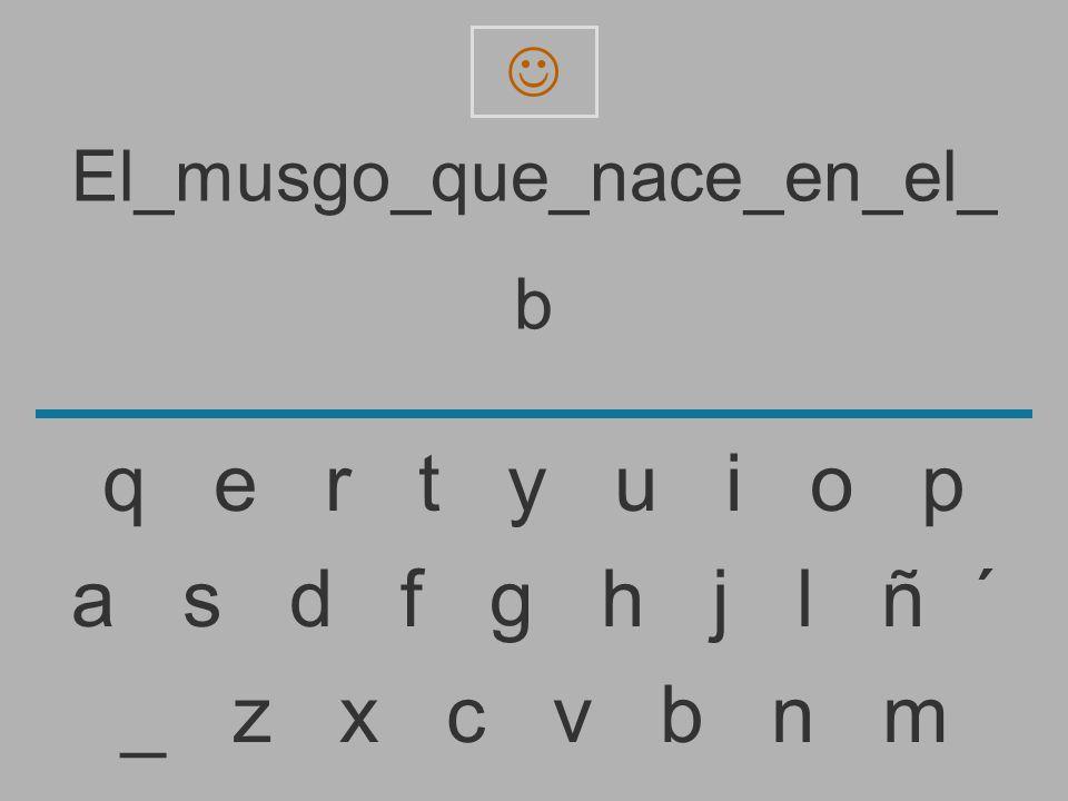 El_musgo_que_nace_en_el_ _ z x c v b n m a s d f g h j l ñ ´ q e r t y u i o p