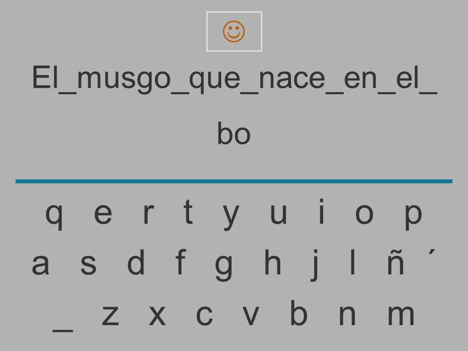 El_musgo_que_nace_en_el_ b _ z x c v b n m a s d f g h j l ñ ´ q e r t y u i o p