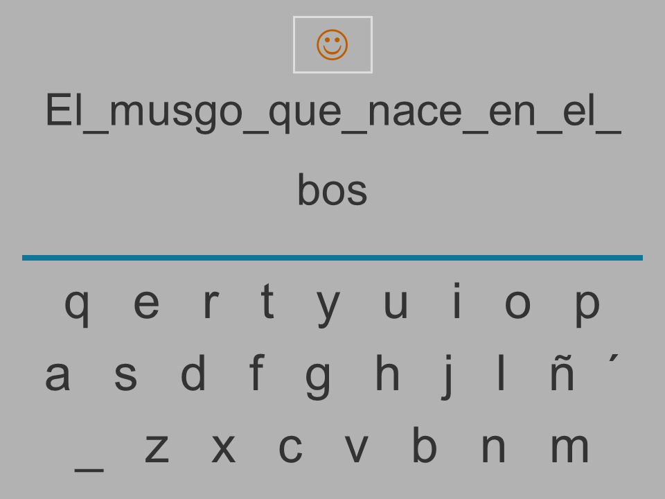 El_musgo_que_nace_en_el_ bo _ z x c v b n m a s d f g h j l ñ ´ q e r t y u i o p