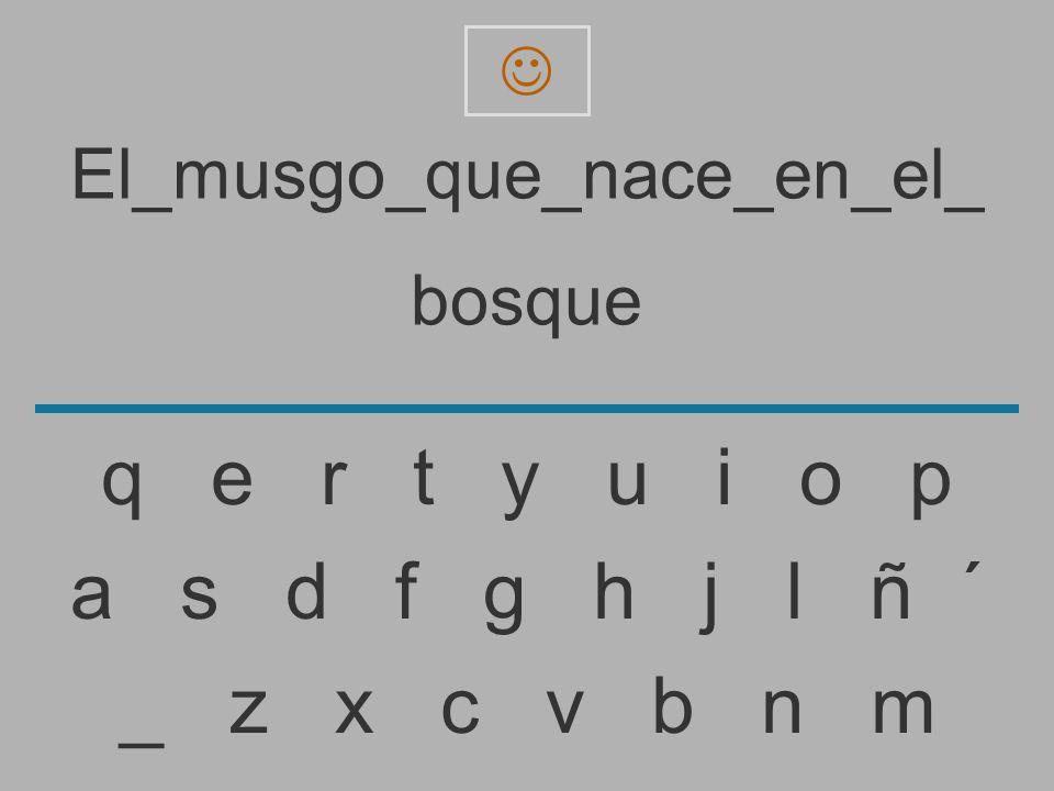 El_musgo_que_nace_en_el_ bosqu _ z x c v b n m a s d f g h j l ñ ´ q e r t y u i o p