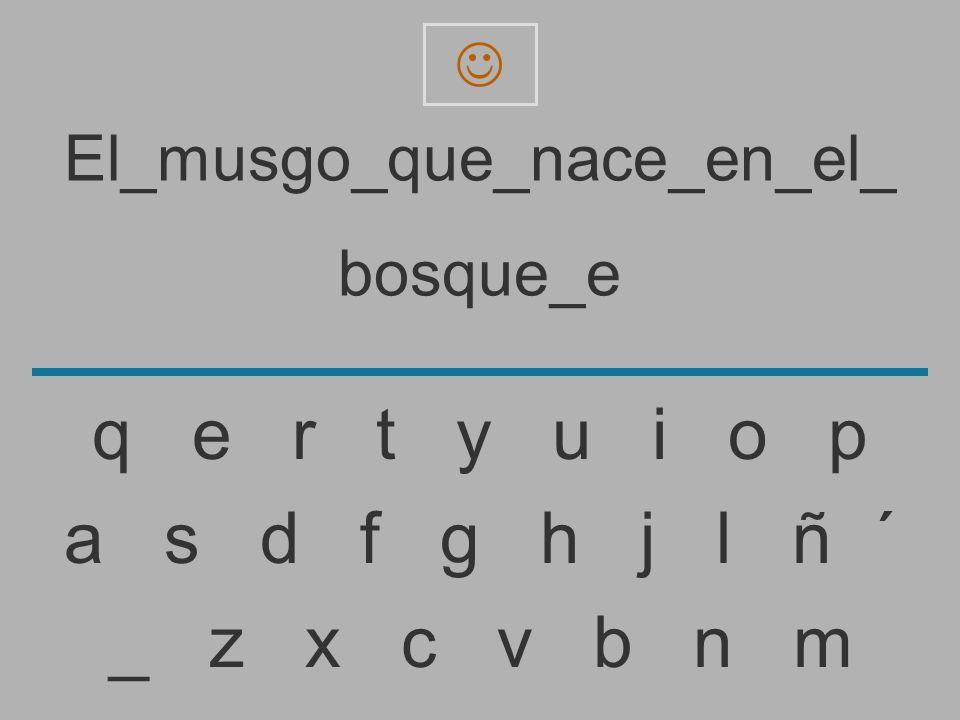 El_musgo_que_nace_en_el_ bosque_ _ z x c v b n m a s d f g h j l ñ ´ q e r t y u i o p