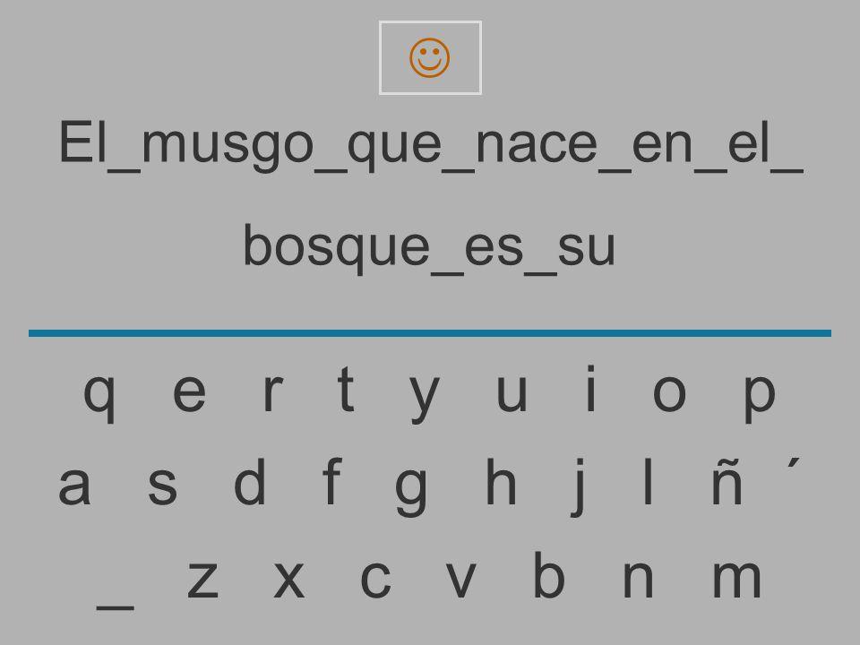 El_musgo_que_nace_en_el_ bosque_es_s _ z x c v b n m a s d f g h j l ñ ´ q e r t y u i o p