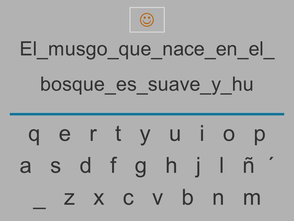 El_musgo_que_nace_en_el_ bosque_es_suave_y_h _ z x c v b n m a s d f g h j l ñ ´ q e r t y u i o p