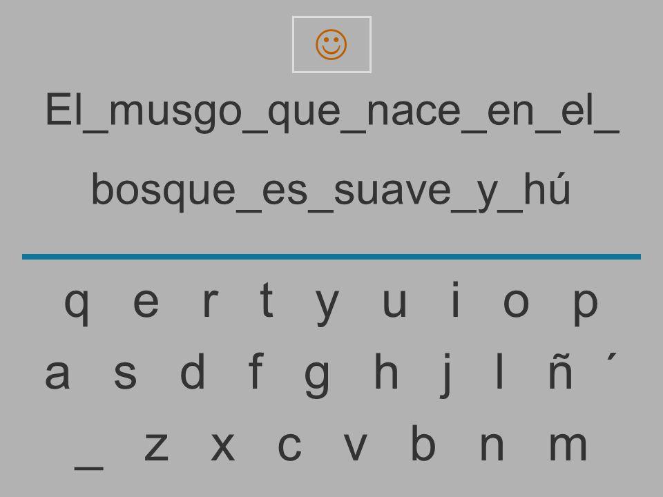 El_musgo_que_nace_en_el_ bosque_es_suave_y_hu _ z x c v b n m a s d f g h j l ñ ´ q e r t y u i o p