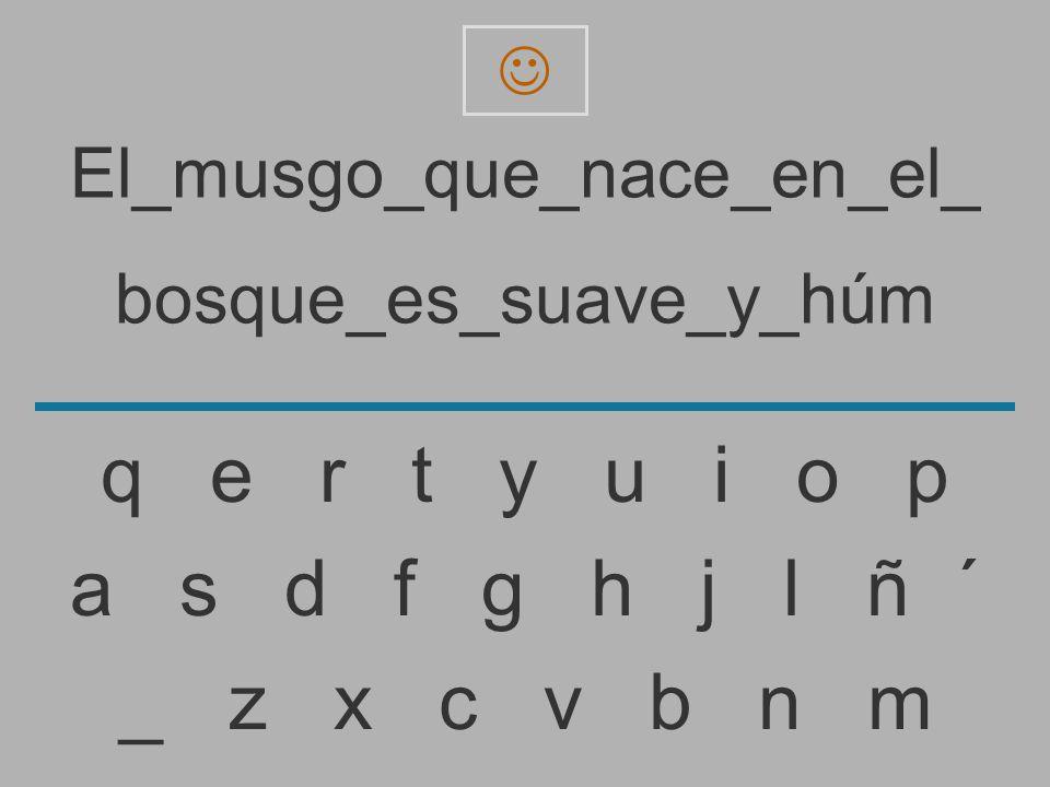 El_musgo_que_nace_en_el_ bosque_es_suave_y_hú _ z x c v b n m a s d f g h j l ñ ´ q e r t y u i o p