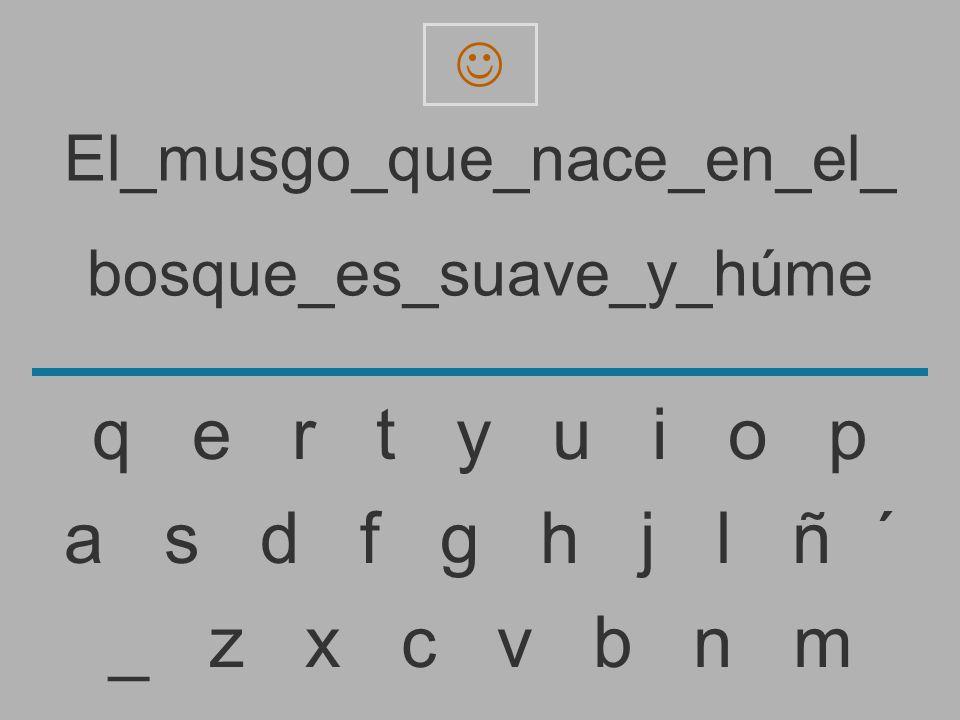 El_musgo_que_nace_en_el_ bosque_es_suave_y_húm _ z x c v b n m a s d f g h j l ñ ´ q e r t y u i o p