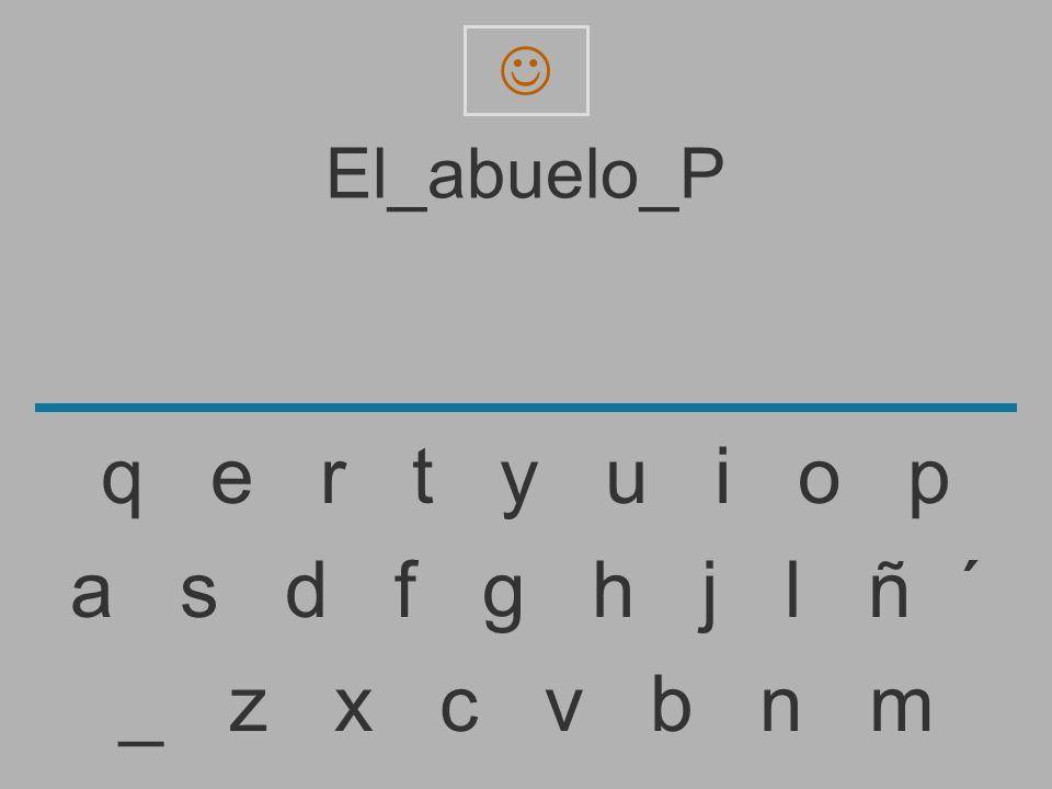 El_abuelo_ _ z x c v b n m a s d f g h j l ñ ´ q e r t y u i o P