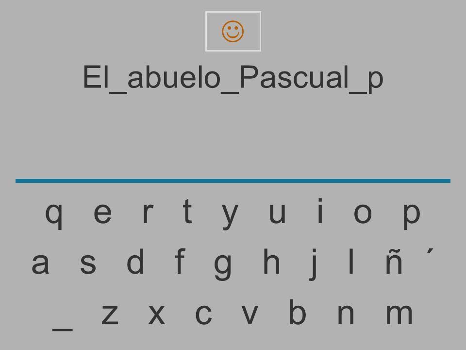 El_abuelo_Pascual_ _ z x c v b n m a s d f g h j l ñ ´ q e r t y u i o p