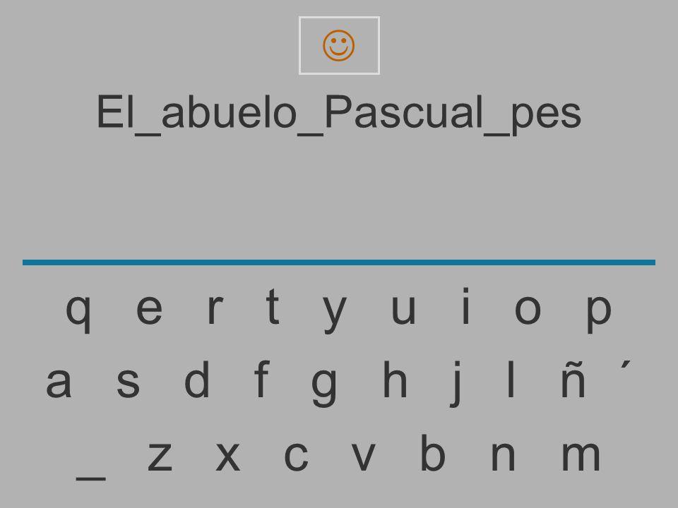 El_abuelo_Pascual_pe _ z x c v b n m a s d f g h j l ñ ´ q e r t y u i o p