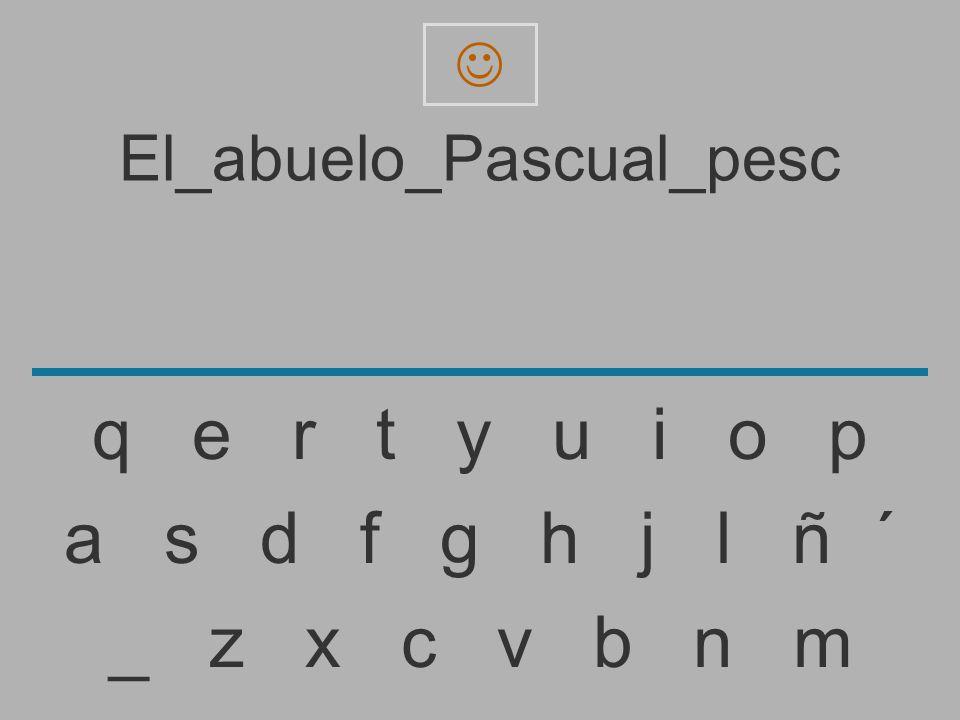 El_abuelo_Pascual_pes _ z x c v b n m a s d f g h j l ñ ´ q e r t y u i o p
