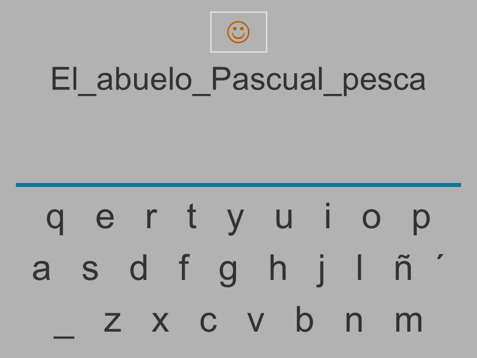 El_abuelo_Pascual_pesc _ z x c v b n m a s d f g h j l ñ ´ q e r t y u i o p