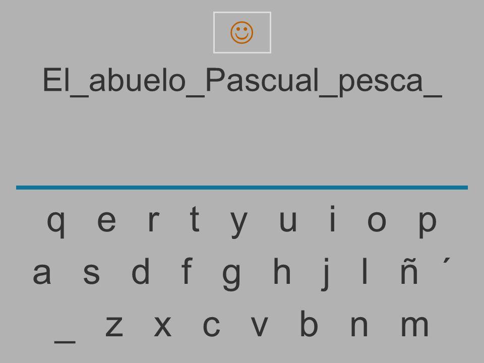 El_abuelo_Pascual_pesca _ z x c v b n m a s d f g h j l ñ ´ q e r t y u i o p