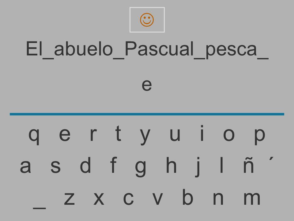 El_abuelo_Pascual_pesca_ _ z x c v b n m a s d f g h j l ñ ´ q e r t y u i o p