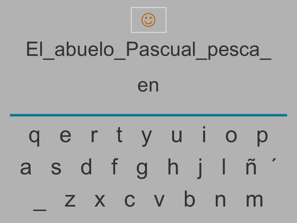 El_abuelo_Pascual_pesca_ e _ z x c v b n m a s d f g h j l ñ ´ q e r t y u i o p
