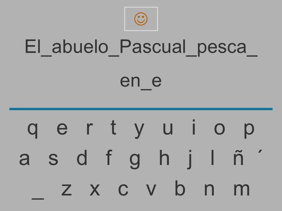 El_abuelo_Pascual_pesca_ en_ _ z x c v b n m a s d f g h j l ñ ´ q e r t y u i o p