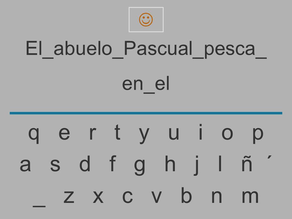 El_abuelo_Pascual_pesca_ en_e _ z x c v b n m a s d f g h j l ñ ´ q e r t y u i o p