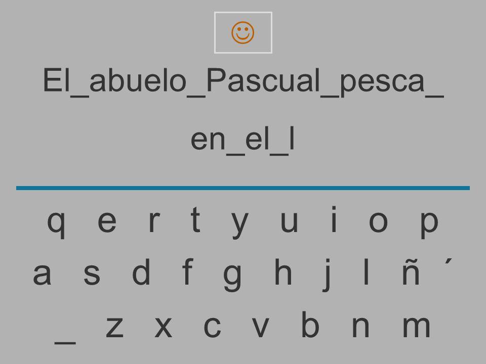 El_abuelo_Pascual_pesca_ en_el_ _ z x c v b n m a s d f g h j l ñ ´ q e r t y u i o p