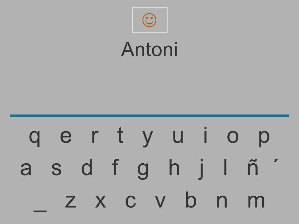 Anton _ z x c v b n m a s d f g h j l ñ ´ q e r t y u i o p