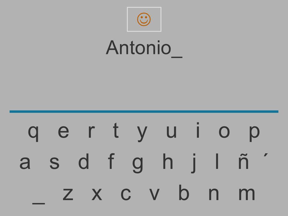 Antonio _ z x c v b n m a s d f g h j l ñ ´ q e r t y u i o p