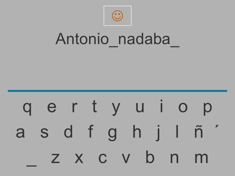Antonio_nadaba _ z x c v b n m a s d f g h j l ñ ´ q e r t y u i o p